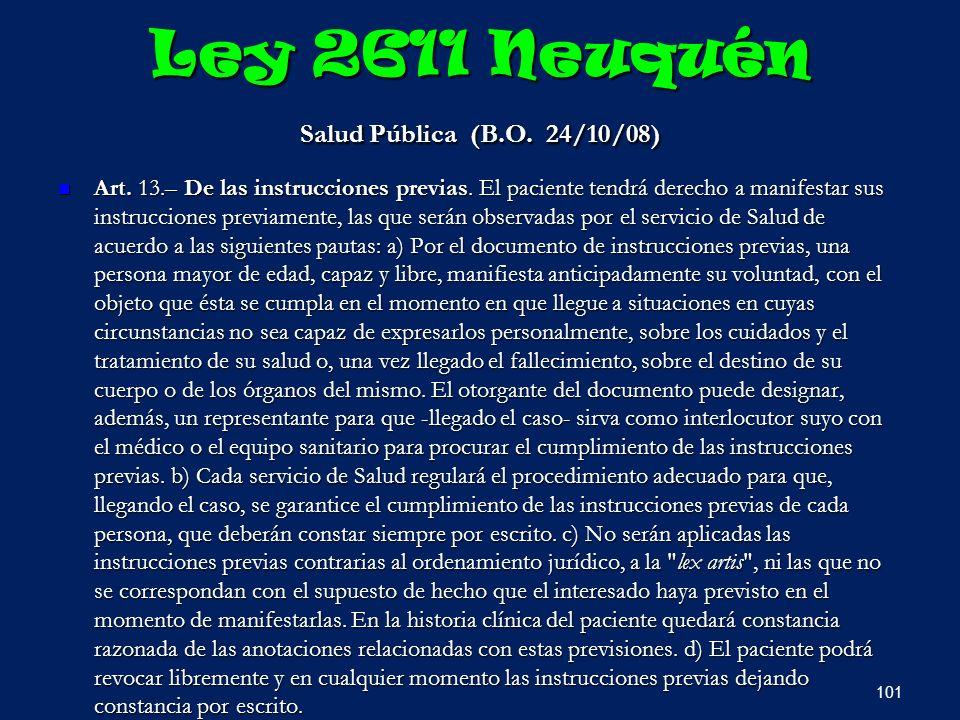 Ley 2611 Neuquén Salud Pública (B.O. 24/10/08) Art. 13.– De las instrucciones previas. El paciente tendrá derecho a manifestar sus instrucciones previ