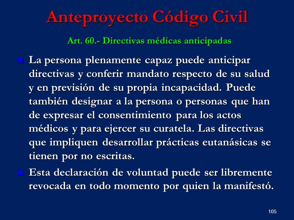 Anteproyecto Código Civil Art. 60.- Directivas médicas anticipadas La persona plenamente capaz puede anticipar directivas y conferir mandato respecto