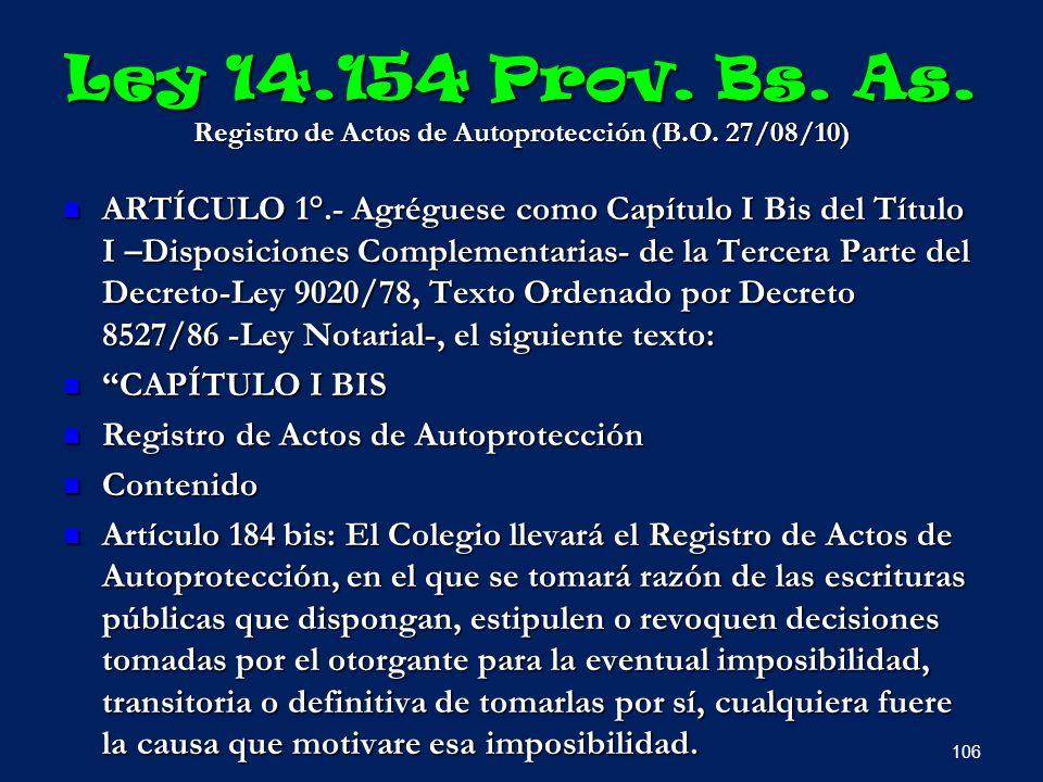 Ley 14.154 Prov. Bs. As. Registro de Actos de Autoprotección (B.O. 27/08/10) ARTÍCULO 1°.- Agréguese como Capítulo I Bis del Título I –Disposiciones C