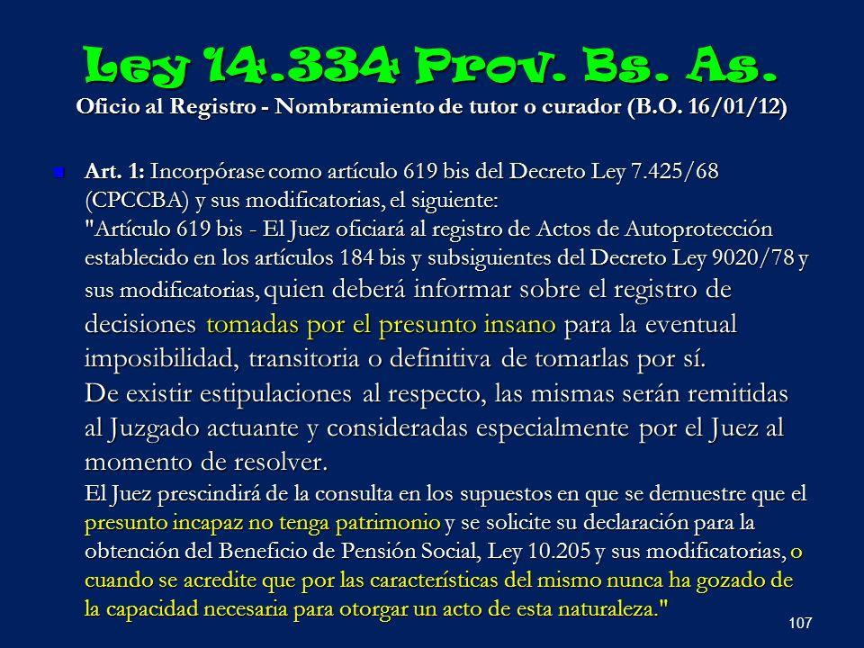 Ley 14.334 Prov. Bs. As. Oficio al Registro - Nombramiento de tutor o curador (B.O. 16/01/12) Art. 1: Incorpórase como artículo 619 bis del Decreto Le