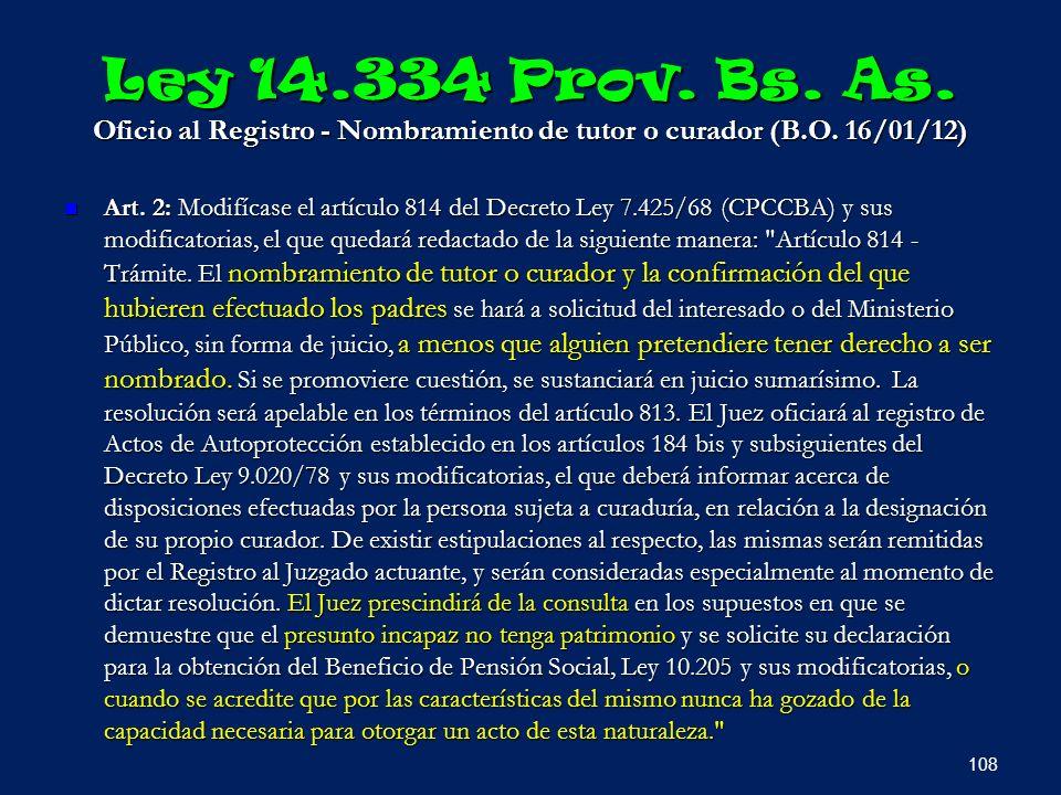 Ley 14.334 Prov. Bs. As. Oficio al Registro - Nombramiento de tutor o curador (B.O. 16/01/12) Art. 2: Modifícase el artículo 814 del Decreto Ley 7.425