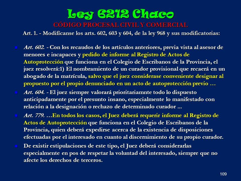 Ley 6212 Chaco CÓDIGO PROCESAL CIVIL Y COMERCIAL Art. 1. - Modifícanse los arts. 602, 603 y 604, de la ley 968 y sus modificatorias: Art. 602. - Con l