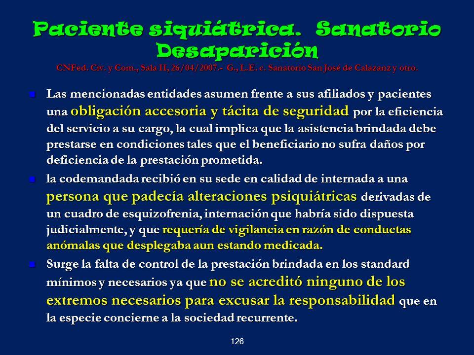 Paciente siquiátrica. Sanatorio Desaparición CNFed. Civ. y Com., Sala II, 26/04/2007.- G., L.E. c. Sanatorio San José de Calazanz y otro. Las menciona