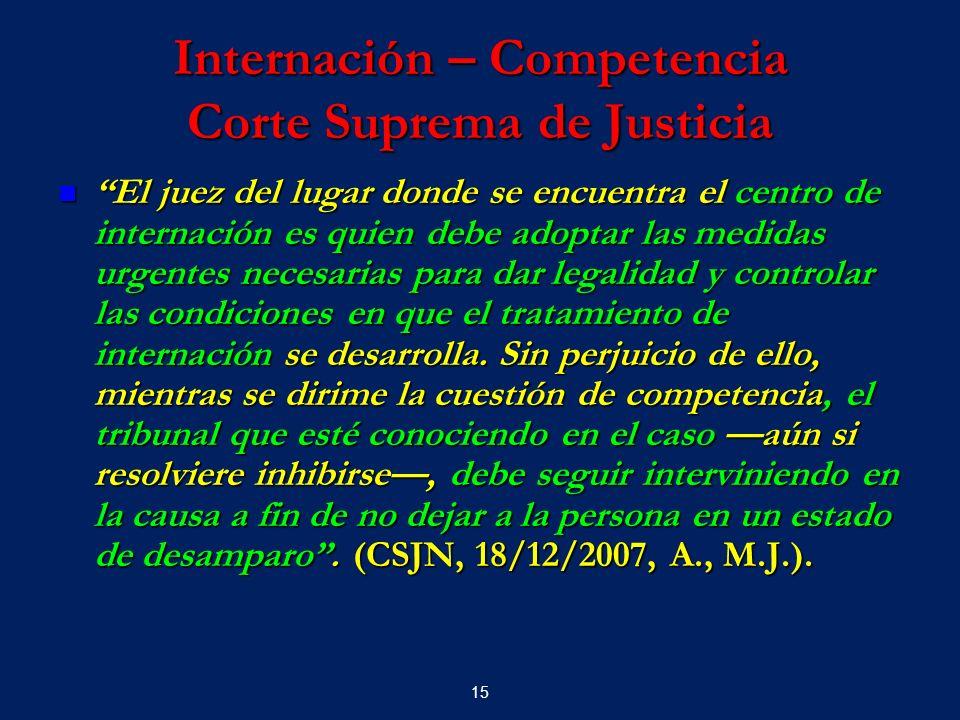 15 Internación – Competencia Corte Suprema de Justicia El juez del lugar donde se encuentra el centro de internación es quien debe adoptar las medidas