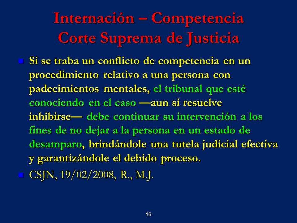 16 Internación – Competencia Corte Suprema de Justicia Si se traba un conflicto de competencia en un procedimiento relativo a una persona con padecimi