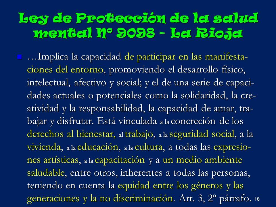 Ley de Protección de la salud mental Nº 9098 - La Rioja …Implica la capacidad de participar en las manifesta- ciones del entorno, promoviendo el desar