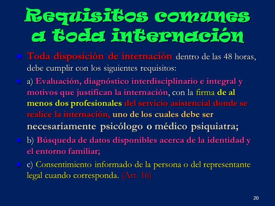 Requisitos comunes a toda internación Toda disposición de internación dentro de las 48 horas, debe cumplir con los siguientes requisitos: Toda disposi