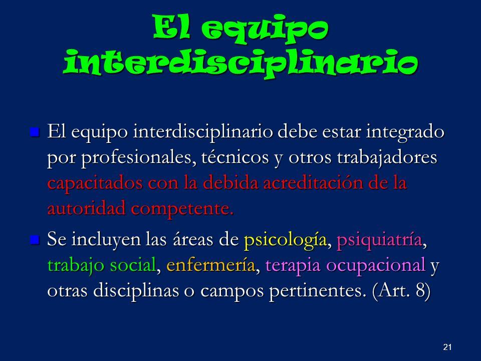 El equipo interdisciplinario El equipo interdisciplinario debe estar integrado por profesionales, técnicos y otros trabajadores capacitados con la deb