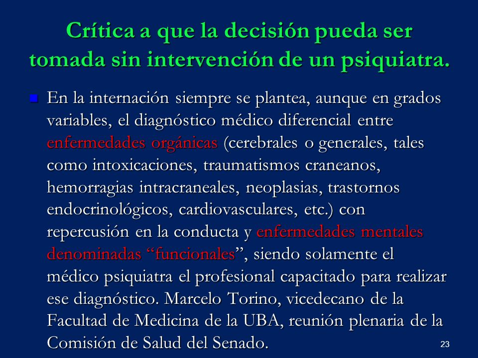 Crítica a que la decisión pueda ser tomada sin intervención de un psiquiatra. En la internación siempre se plantea, aunque en grados variables, el dia