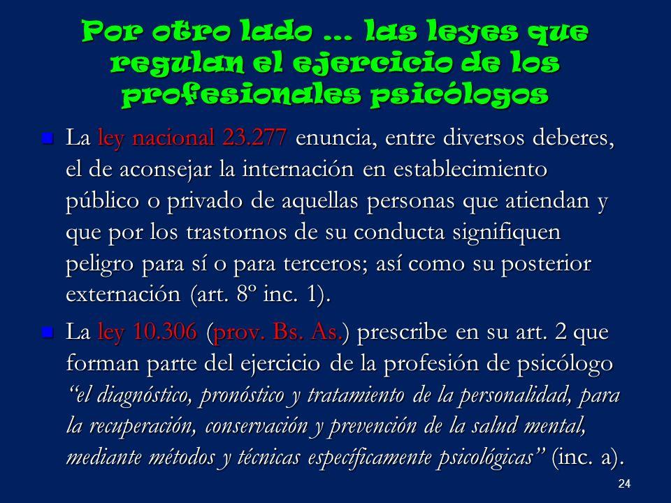 Por otro lado … las leyes que regulan el ejercicio de los profesionales psicólogos La ley nacional 23.277 enuncia, entre diversos deberes, el de acons