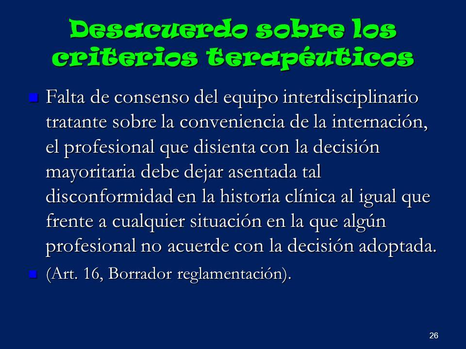 Desacuerdo sobre los criterios terapéuticos Falta de consenso del equipo interdisciplinario tratante sobre la conveniencia de la internación, el profe
