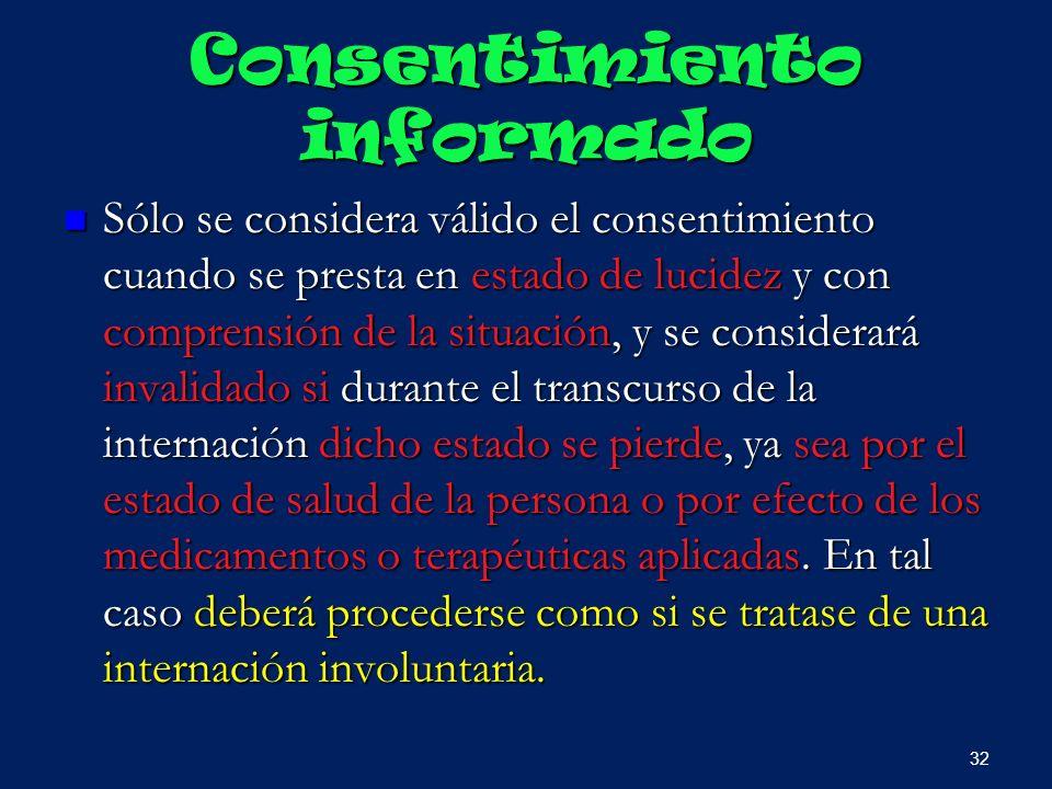 Consentimiento informado Sólo se considera válido el consentimiento cuando se presta en estado de lucidez y con comprensión de la situación, y se cons