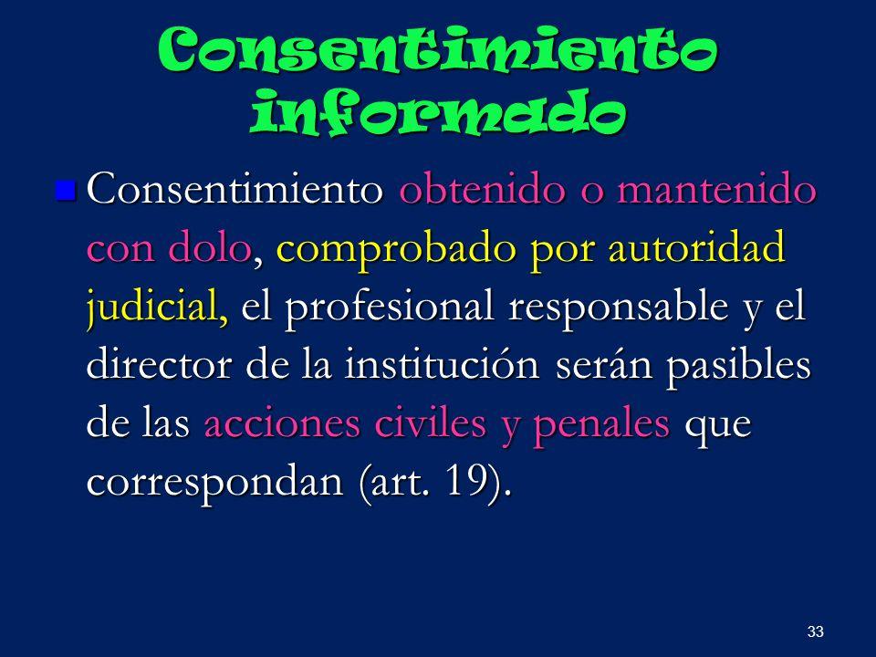 Consentimiento informado Consentimiento obtenido o mantenido con dolo, comprobado por autoridad judicial, el profesional responsable y el director de