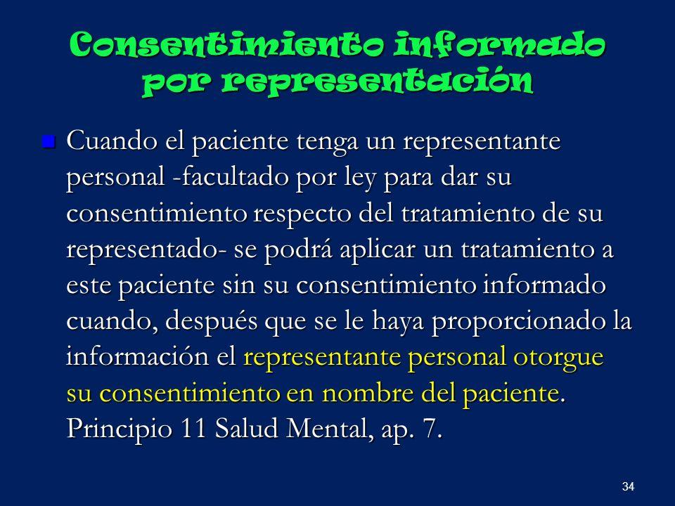 Consentimiento informado por representación Cuando el paciente tenga un representante personal -facultado por ley para dar su consentimiento respecto