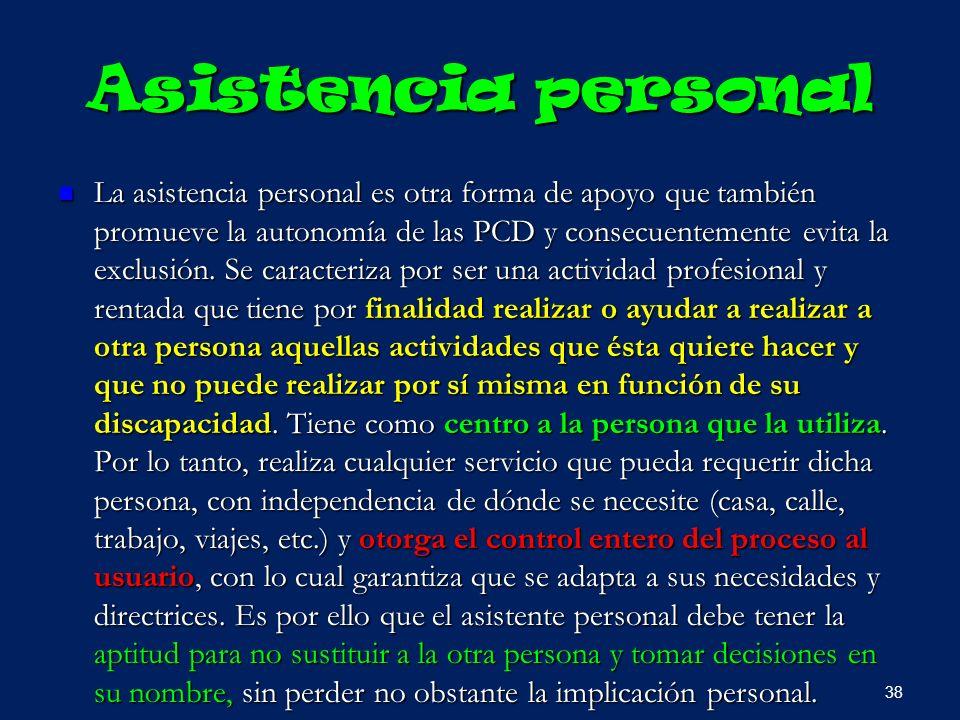 Asistencia personal La asistencia personal es otra forma de apoyo que también promueve la autonomía de las PCD y consecuentemente evita la exclusión.