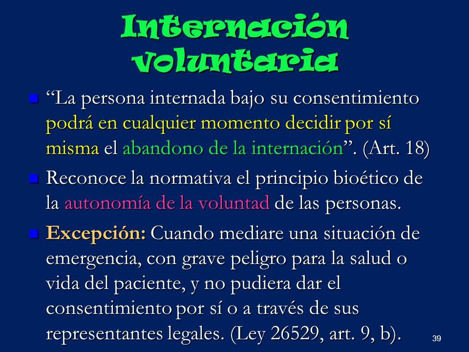 Internación voluntaria La persona internada bajo su consentimiento podrá en cualquier momento decidir por sí misma el abandono de la internación. (Art