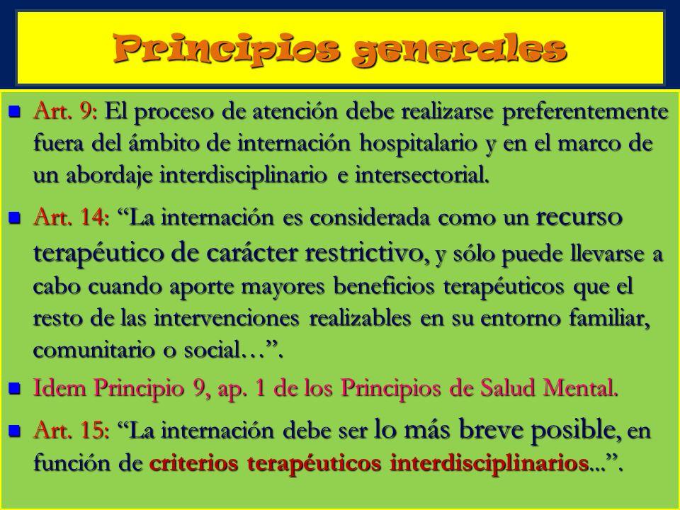 4 Principios generales Art. 9: El proceso de atención debe realizarse preferentemente fuera del ámbito de internación hospitalario y en el marco de un