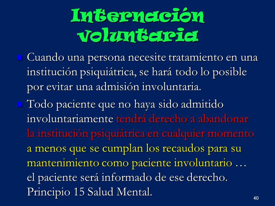 Internación voluntaria Cuando una persona necesite tratamiento en una institución psiquiátrica, se hará todo lo posible por evitar una admisión involu