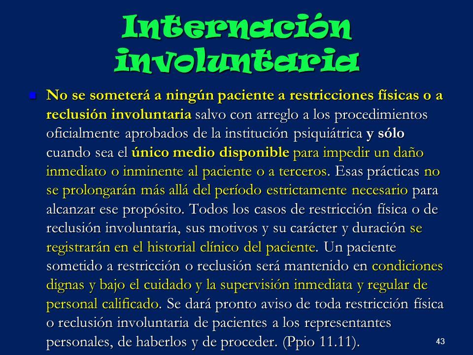 Internación involuntaria No se someterá a ningún paciente a restricciones físicas o a reclusión involuntaria salvo con arreglo a los procedimientos of
