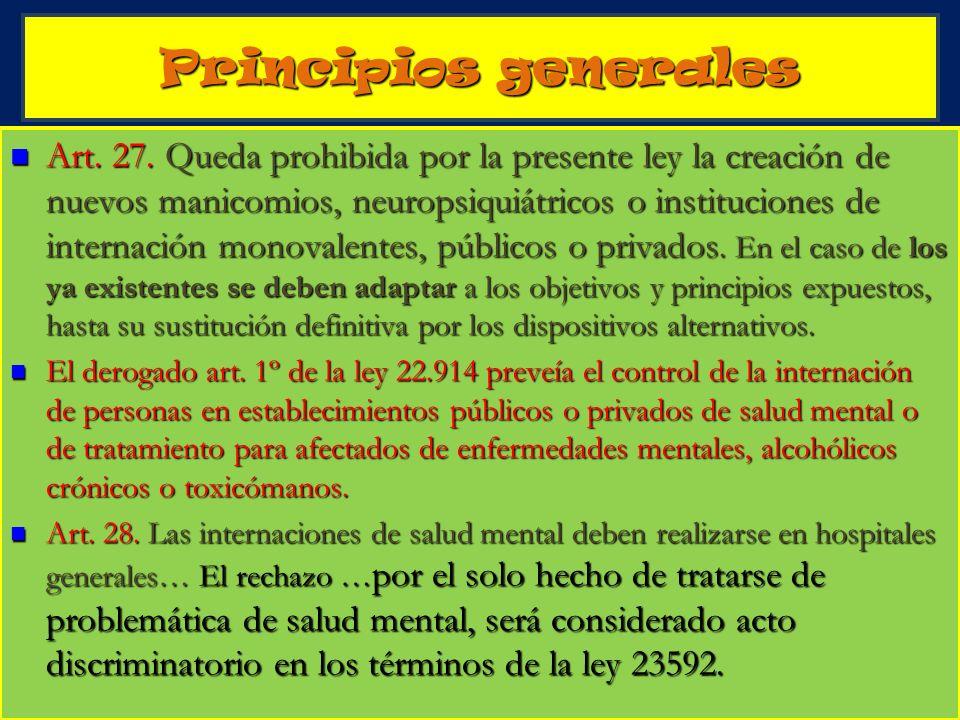 5 Principios generales Art. 27. Queda prohibida por la presente ley la creación de nuevos manicomios, neuropsiquiátricos o instituciones de internació