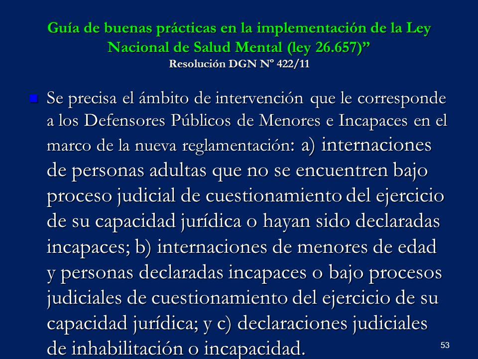 Guía de buenas prácticas en la implementación de la Ley Nacional de Salud Mental (ley 26.657) Resolución DGN Nº 422/11 Se precisa el ámbito de interve
