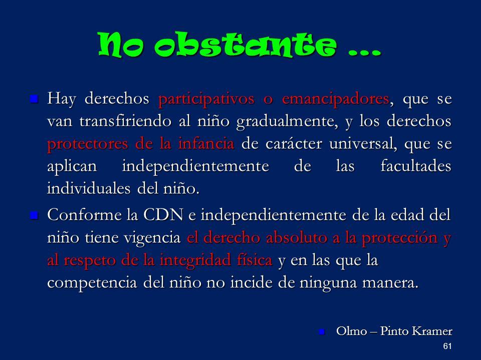 No obstante … Hay derechos participativos o emancipadores, que se van transfiriendo al niño gradualmente, y los derechos protectores de la infancia de