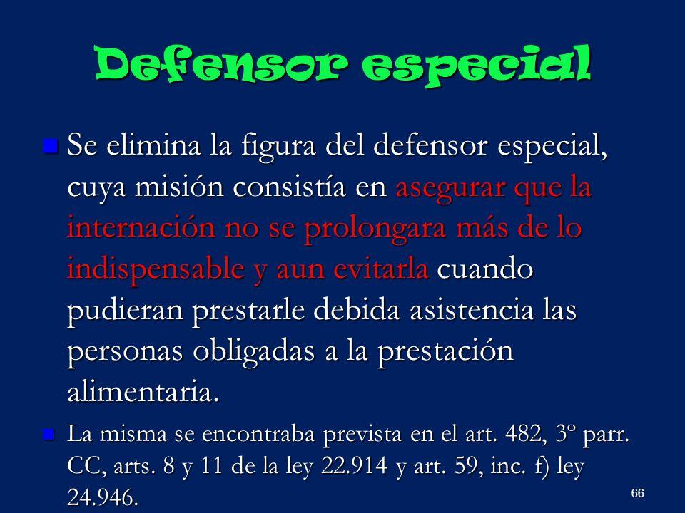 Defensor especial Se elimina la figura del defensor especial, cuya misión consistía en asegurar que la internación no se prolongara más de lo indispen