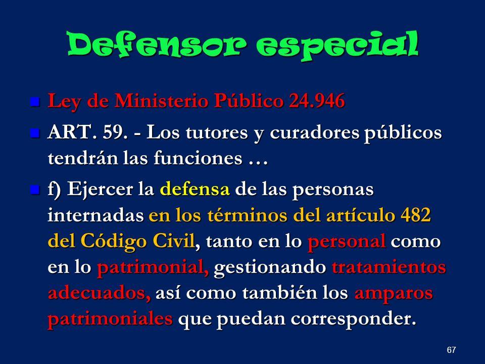 Defensor especial Ley de Ministerio Público 24.946 Ley de Ministerio Público 24.946 ART. 59. - Los tutores y curadores públicos tendrán las funciones