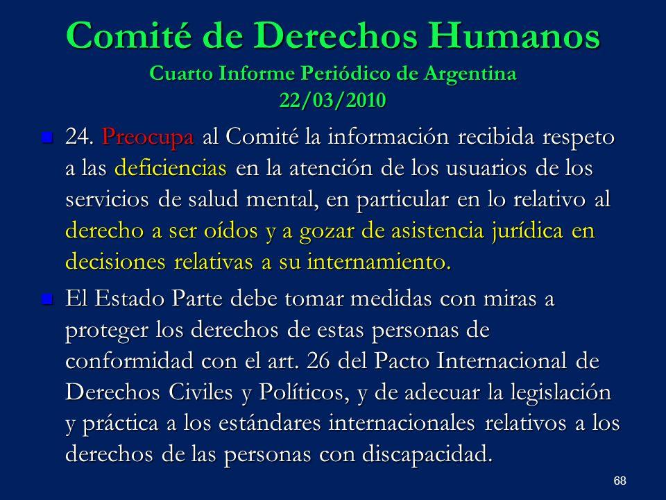 Comité de Derechos Humanos Cuarto Informe Periódico de Argentina 22/03/2010 24. Preocupa al Comité la información recibida respeto a las deficiencias