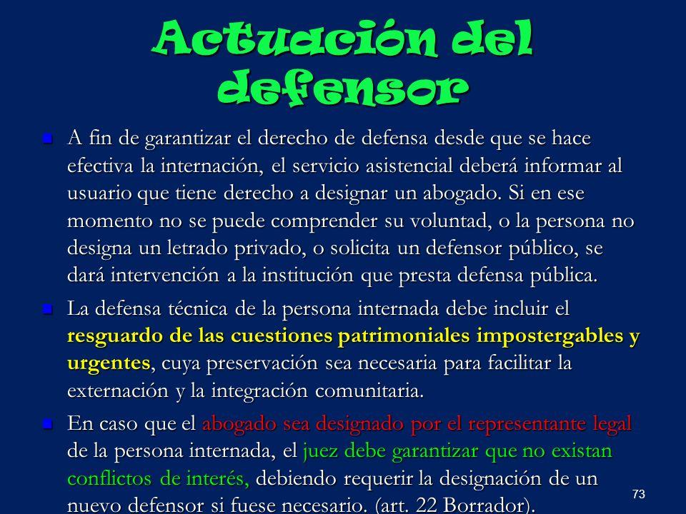Actuación del defensor A fin de garantizar el derecho de defensa desde que se hace efectiva la internación, el servicio asistencial deberá informar al