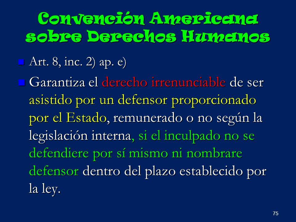 Convención Americana sobre Derechos Humanos Art. 8, inc. 2) ap. e) Art. 8, inc. 2) ap. e) Garantiza el derecho irrenunciable de ser asistido por un de