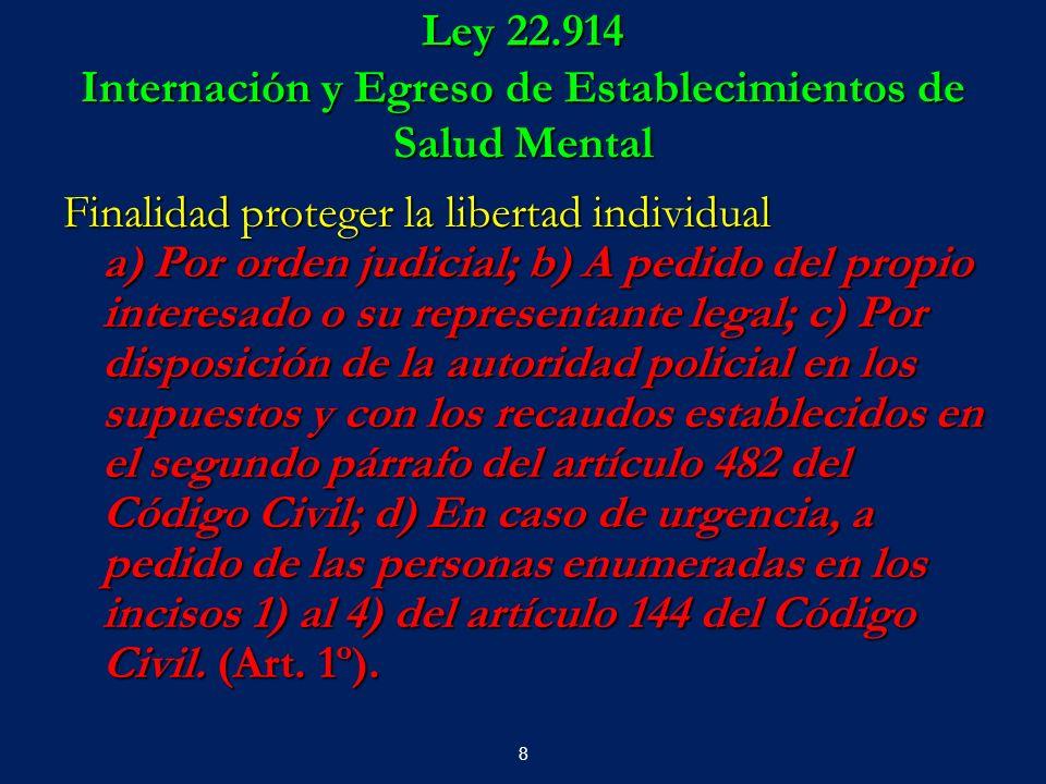 8 Ley 22.914 Internación y Egreso de Establecimientos de Salud Mental Finalidad proteger la libertad individual a) Por orden judicial; b) A pedido del