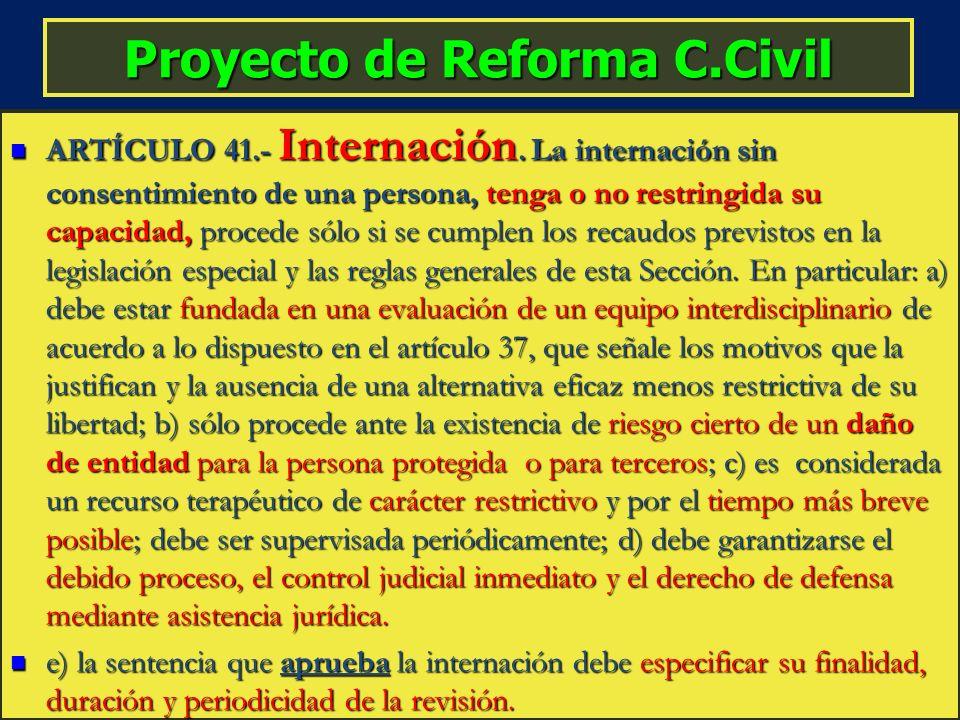 Proyecto de Reforma C.Civil ARTÍCULO 41.- Internación. La internación sin consentimiento de una persona, tenga o no restringida su capacidad, procede