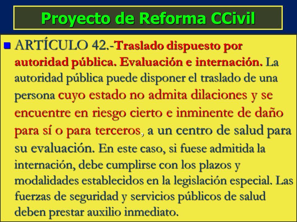 Proyecto de Reforma CCivil ARTÍCULO 42.- Traslado dispuesto por autoridad pública. Evaluación e internación. La autoridad pública puede disponer el tr