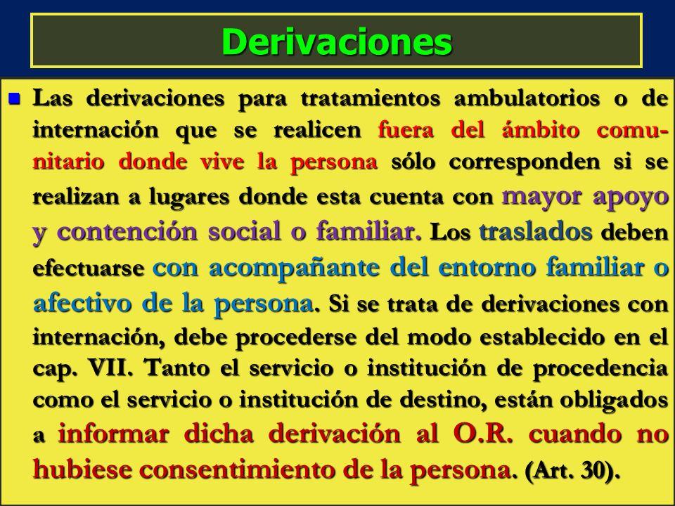 Derivaciones Las derivaciones para tratamientos ambulatorios o de internación que se realicen fuera del ámbito comu- nitario donde vive la persona sól