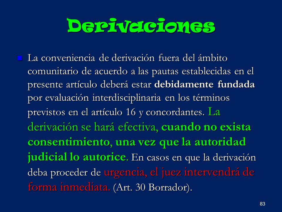 Derivaciones La conveniencia de derivación fuera del ámbito comunitario de acuerdo a las pautas establecidas en el presente artículo deberá estar debi