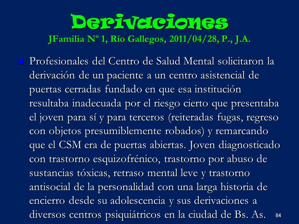 Derivaciones JFamilia Nº 1, Río Gallegos, 2011/04/28, P., J.A. Profesionales del Centro de Salud Mental solicitaron la derivación de un paciente a un