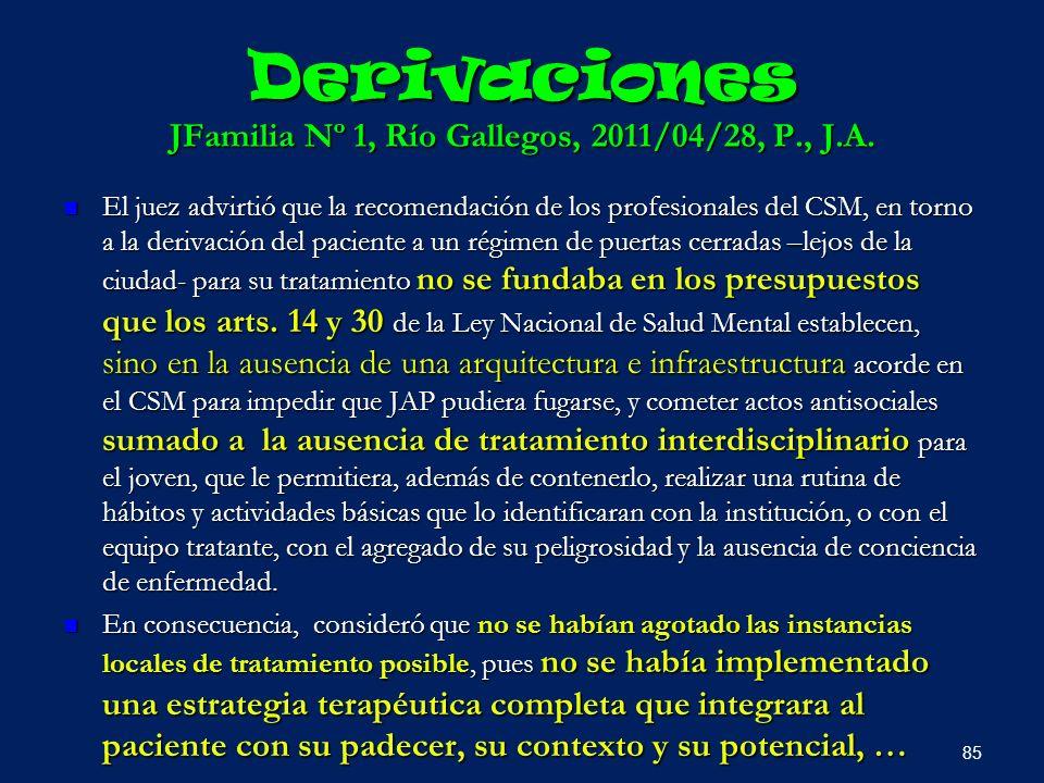 Derivaciones JFamilia Nº 1, Río Gallegos, 2011/04/28, P., J.A. El juez advirtió que la recomendación de los profesionales del CSM, en torno a la deriv