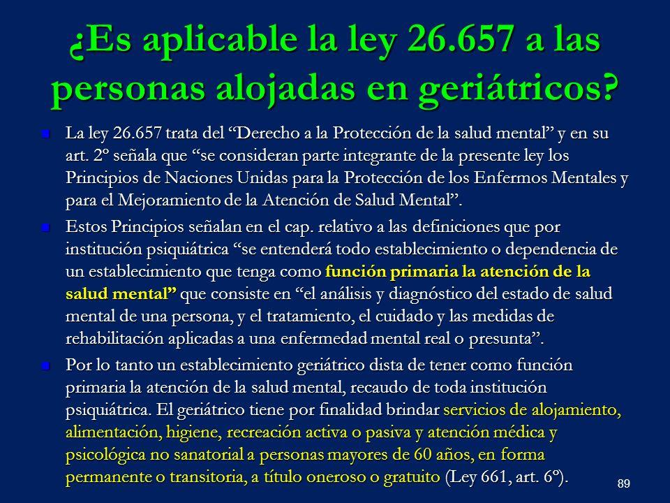 ¿Es aplicable la ley 26.657 a las personas alojadas en geriátricos? La ley 26.657 trata del Derecho a la Protección de la salud mental y en su art. 2º