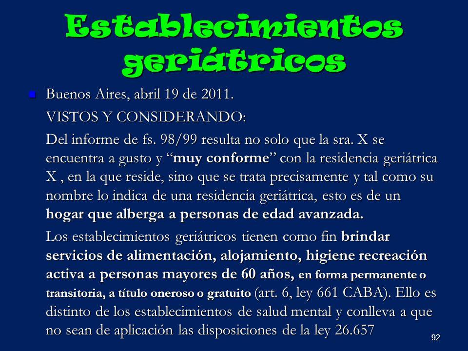 Establecimientos geriátricos Buenos Aires, abril 19 de 2011. Buenos Aires, abril 19 de 2011. VISTOS Y CONSIDERANDO: Del informe de fs. 98/99 resulta n