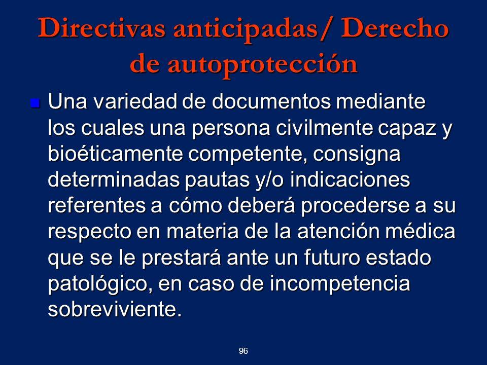 96 Directivas anticipadas/ Derecho de autoprotección Una variedad de documentos mediante los cuales una persona civilmente capaz y bioéticamente compe
