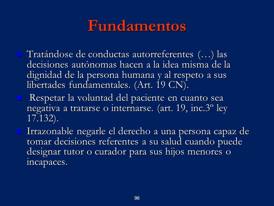 98 Fundamentos Tratándose de conductas autorreferentes (…) las decisiones autónomas hacen a la idea misma de la dignidad de la persona humana y al res