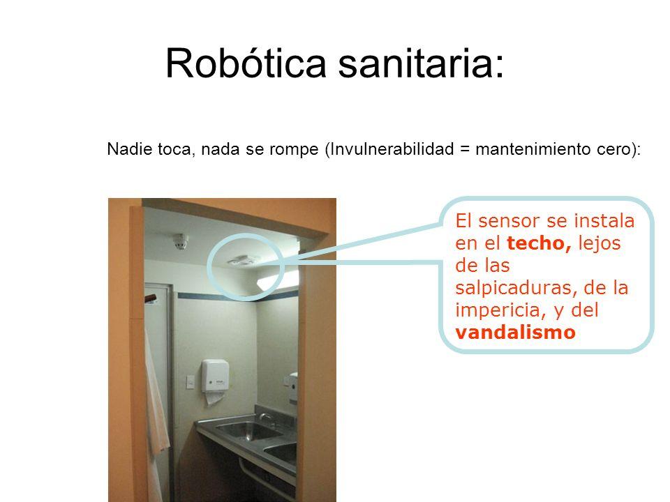 Robótica sanitaria: Nadie toca, nada se rompe (Invulnerabilidad = mantenimiento cero): El sensor se instala en el techo, lejos de las salpicaduras, de la impericia, y del vandalismo