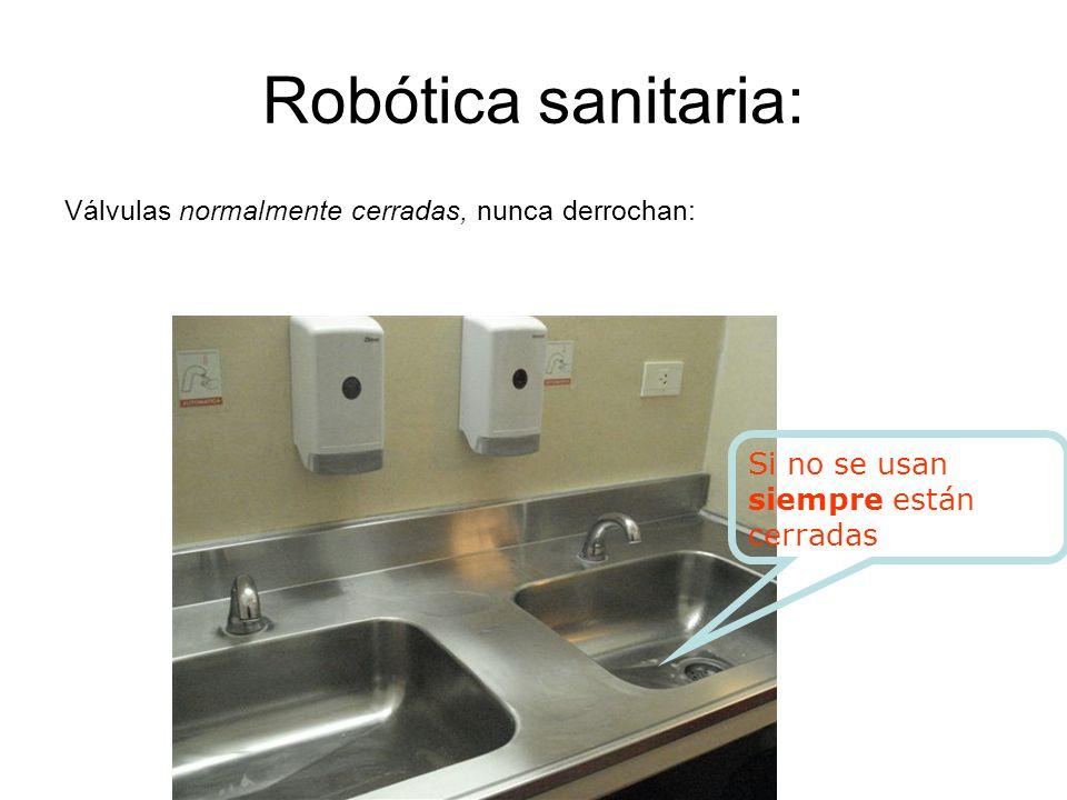 Robótica sanitaria: Válvulas normalmente cerradas, nunca derrochan: Si no se usan siempre están cerradas