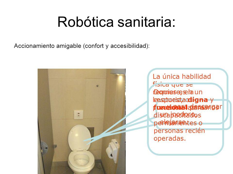 Robótica sanitaria: Accionamiento amigable (confort y accesibilidad): La única habilidad física que se requiere, en un lavatorio, es presentar las manos …..