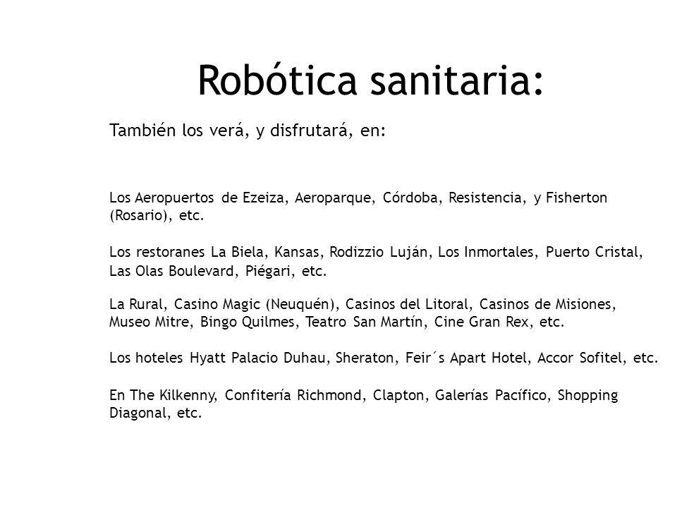 Robótica sanitaria: También los verá, y disfrutará, en: Los Aeropuertos de Ezeiza, Aeroparque, Córdoba, Resistencia, y Fisherton (Rosario), etc.