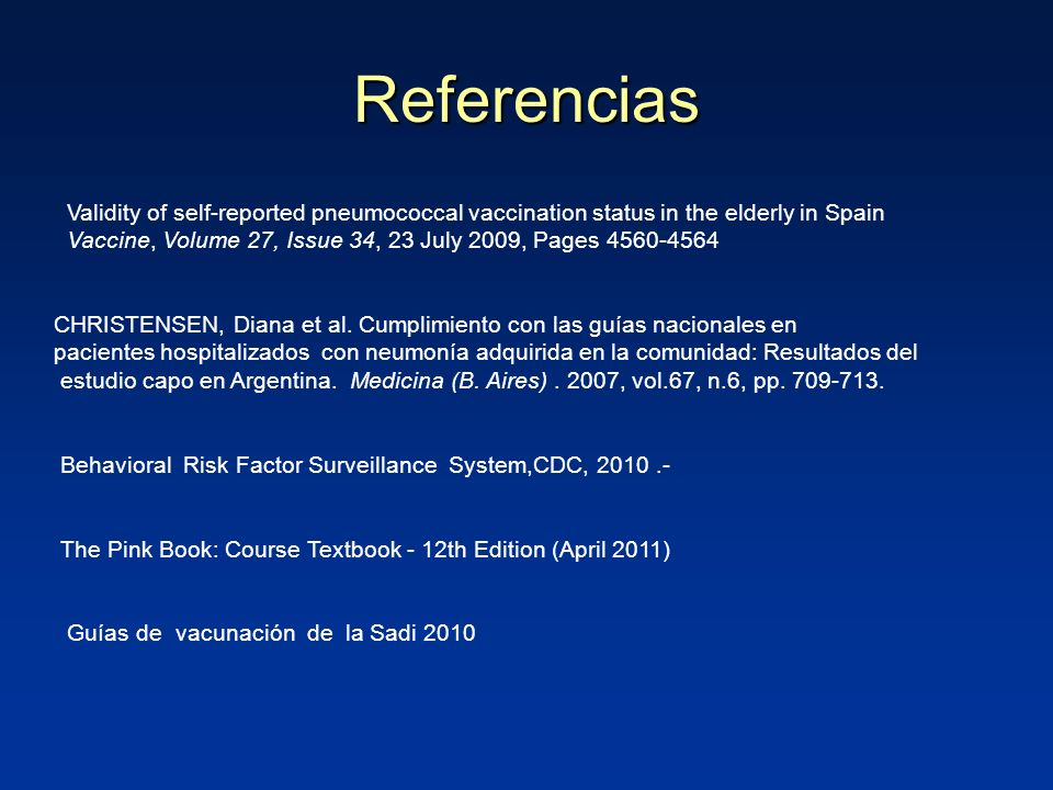 Referencias Validity of self-reported pneumococcal vaccination status in the elderly in Spain Vaccine, Volume 27, Issue 34, 23 July 2009, Pages 4560-4