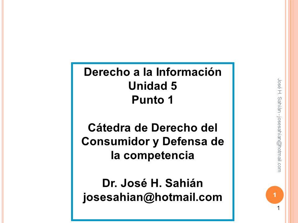 José H. Sahiàn - josesahian@hotmail.com 1 Derecho a la Información Unidad 5 Punto 1 Cátedra de Derecho del Consumidor y Defensa de la competencia Dr.