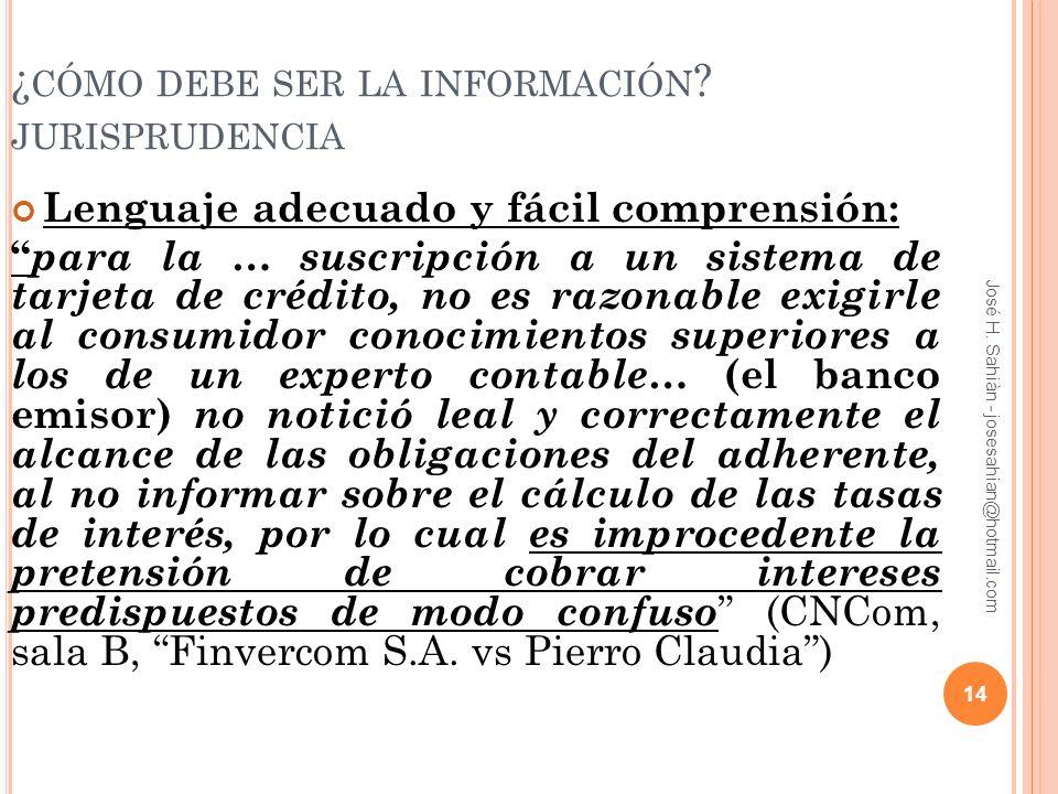 José H. Sahiàn - josesahian@hotmail.com ¿ CÓMO DEBE SER LA INFORMACIÓN ? JURISPRUDENCIA Lenguaje adecuado y fácil comprensión: para la … suscripción a