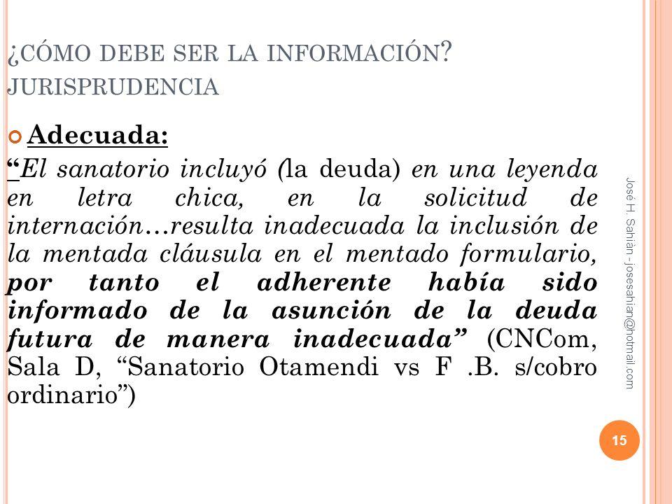 José H. Sahiàn - josesahian@hotmail.com ¿ CÓMO DEBE SER LA INFORMACIÓN ? JURISPRUDENCIA Adecuada: El sanatorio incluyó ( la deuda) en una leyenda en l